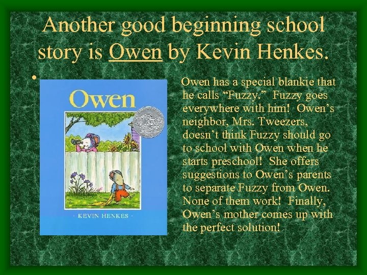 Another good beginning school story is Owen by Kevin Henkes. • Owen has a