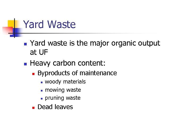 Yard Waste n n Yard waste is the major organic output at UF Heavy