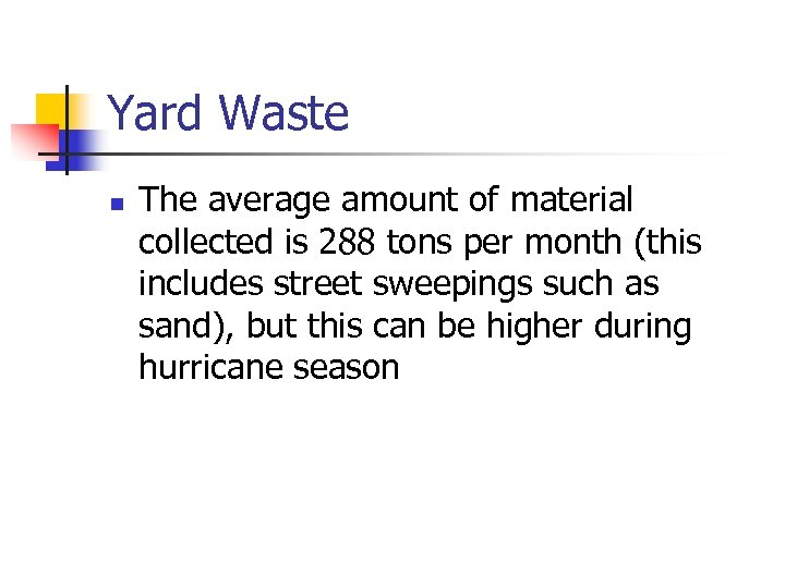 Yard Waste n The average amount of material collected is 288 tons per month