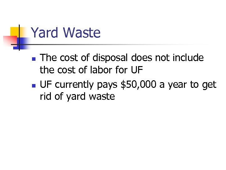 Yard Waste n n The cost of disposal does not include the cost of
