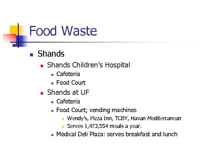 Food Waste n Shands Children's Hospital n n n Cafeteria Food Court Shands at