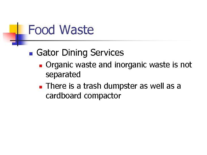 Food Waste n Gator Dining Services n n Organic waste and inorganic waste is