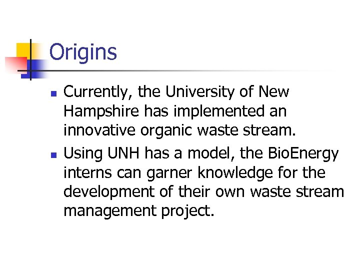 Origins n n Currently, the University of New Hampshire has implemented an innovative organic
