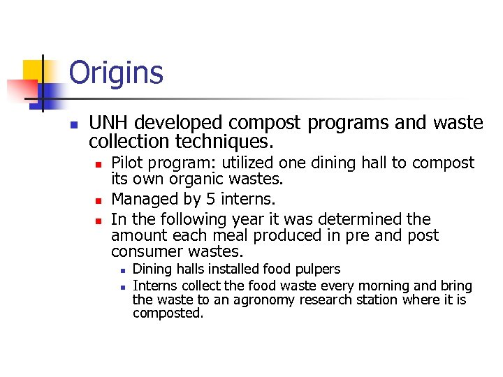 Origins n UNH developed compost programs and waste collection techniques. n n n Pilot