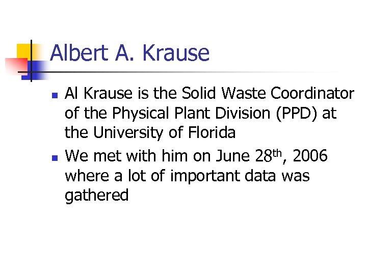 Albert A. Krause n n Al Krause is the Solid Waste Coordinator of the