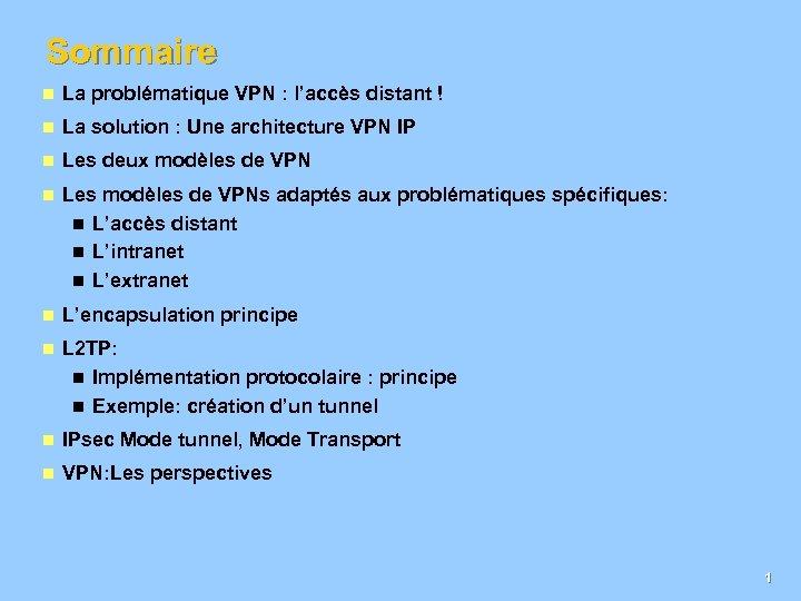 Sommaire n La problématique VPN : l'accès distant ! n La solution : Une