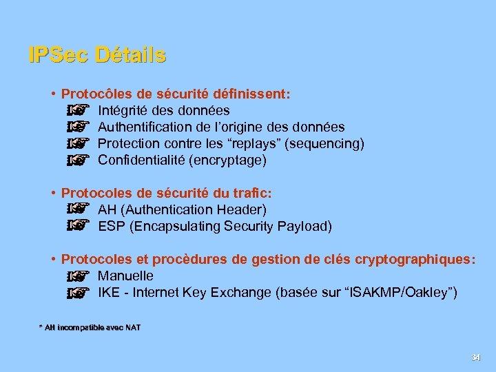 IPSec Détails • Protocôles de sécurité définissent: Intégrité des données Authentification de l'origine des