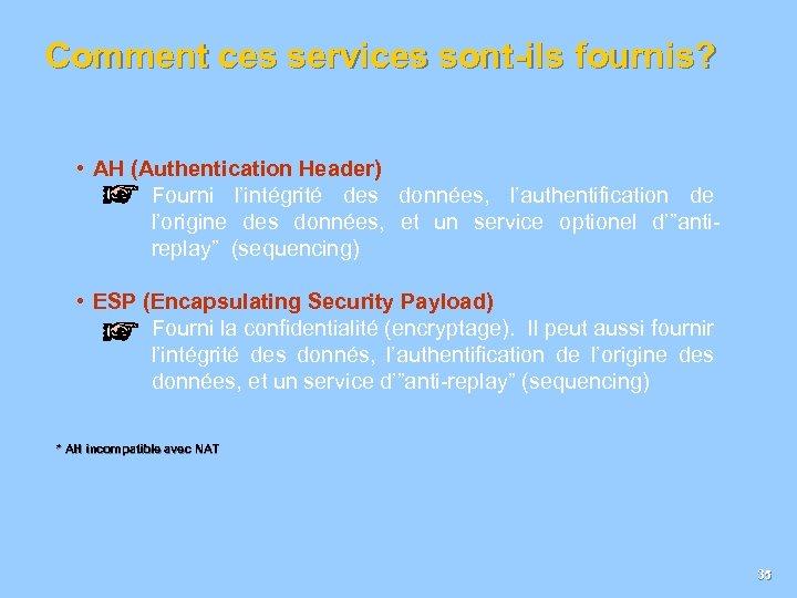 Comment ces services sont-ils fournis? • AH (Authentication Header) Fourni l'intégrité des données, l'authentification