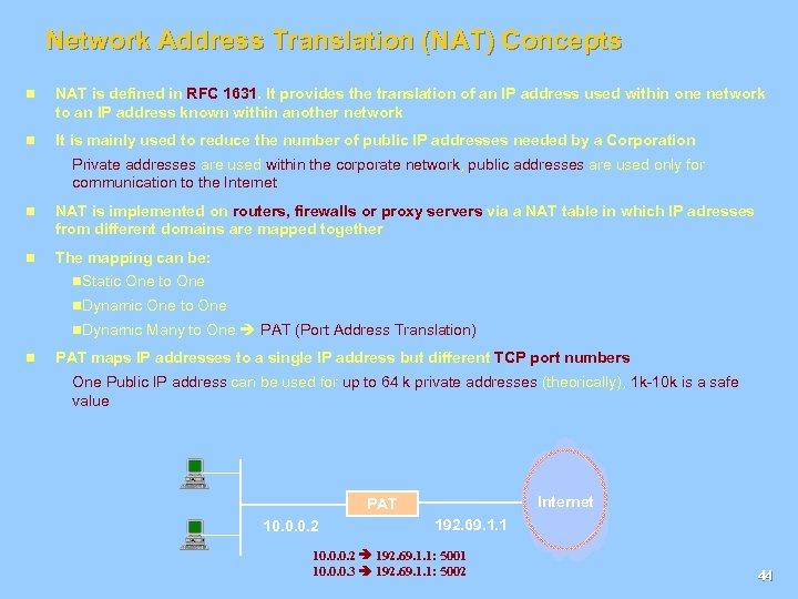 Network Address Translation (NAT) Concepts n NAT is defined in RFC 1631. It provides