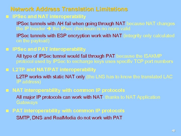 Network Address Translation Limitations n IPSec and NAT interoperability IPSec tunnels with AH fail