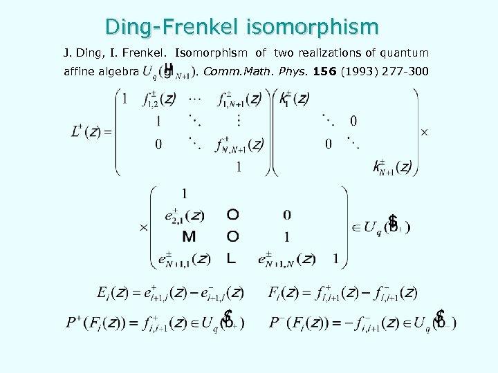 Ding-Frenkel isomorphism J. Ding, I. Frenkel. Isomorphism of two realizations of quantum affine algebra
