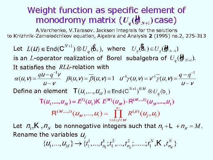 Weight function as specific element of monodromy matrix ( case) A. Varchenko, V. Tarasov.
