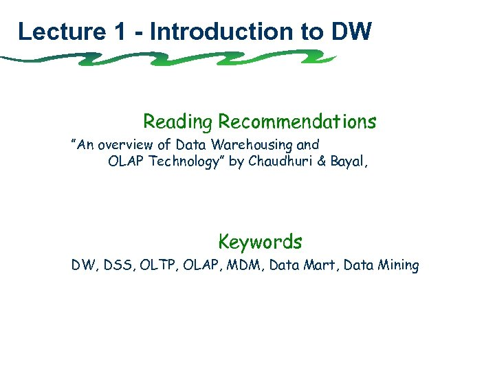 """Lecture 1 - Introduction to DW Reading Recommendations """"An overview of Data Warehousing and"""