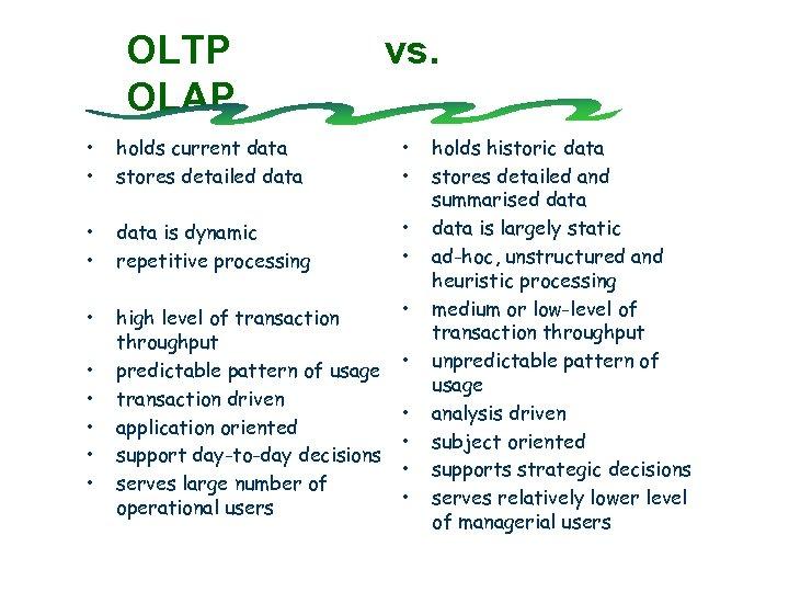OLTP OLAP vs. • • holds current data stores detailed data • • data