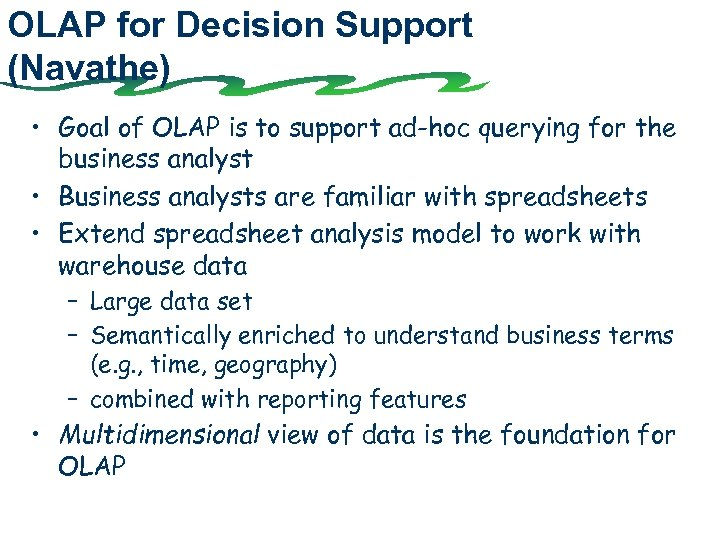 OLAP for Decision Support (Navathe) • Goal of OLAP is to support ad-hoc querying