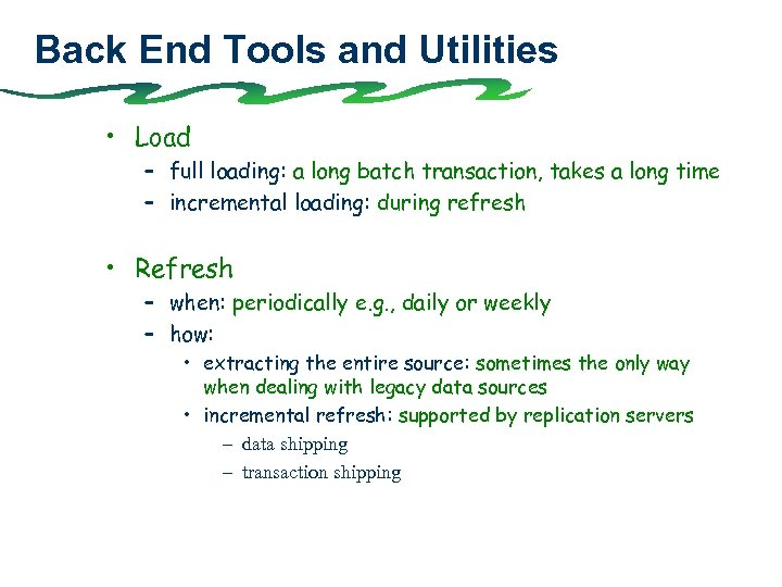 Back End Tools and Utilities • Load – full loading: a long batch transaction,