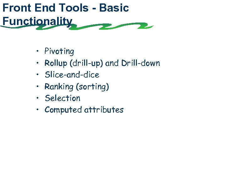 Front End Tools - Basic Functionality • • • Pivoting Rollup (drill-up) and Drill-down