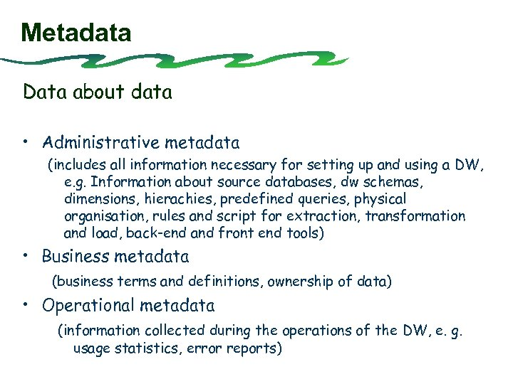 Metadata Data about data • Administrative metadata (includes all information necessary for setting up
