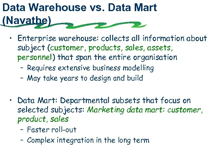 Data Warehouse vs. Data Mart (Navathe) • Enterprise warehouse: collects all information about subject