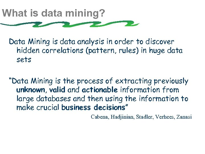 What is data mining? Data Mining is data analysis in order to discover hidden