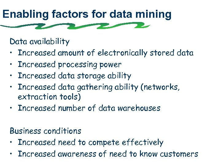 Enabling factors for data mining Data availability • Increased amount of electronically stored data