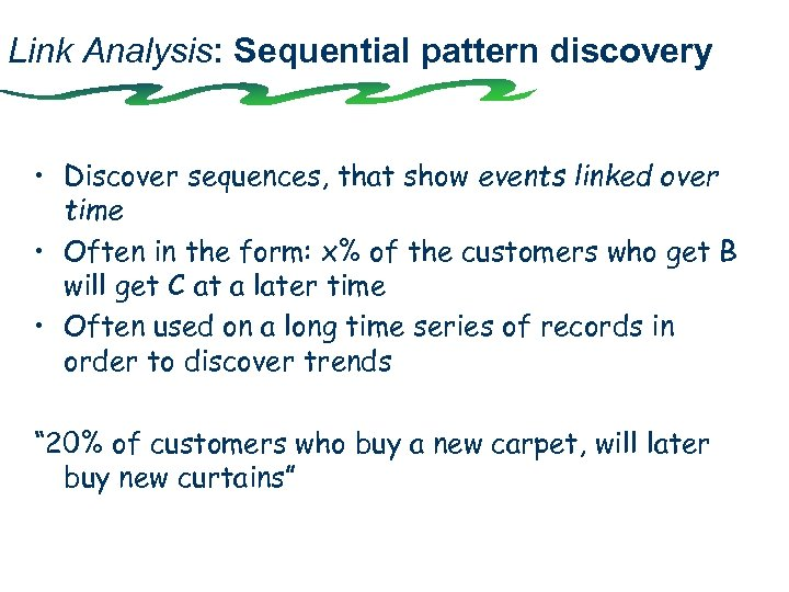 Link Analysis: Sequential pattern discovery • Discover sequences, that show events linked over time