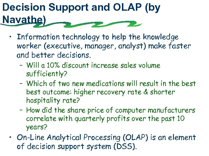 Decision Support and OLAP (by Navathe) • Information technology to help the knowledge worker