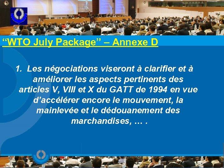 """""""WTO July Package"""" – Annexe D 1. Les négociations viseront à clarifier et à"""