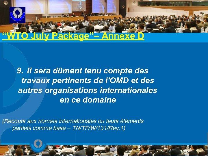"""WTO July Package""– Annexe D 9. Il sera dûment tenu compte des travaux pertinents"