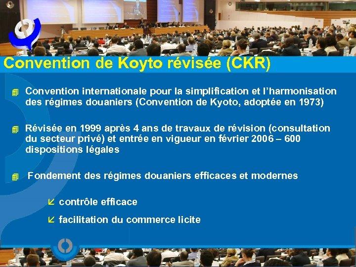Convention de Koyto révisée (CKR) 4 Convention internationale pour la simplification et l'harmonisation des