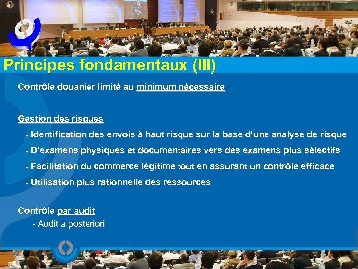 Principes fondamentaux (III) Contrôle douanier limité au minimum nécessaire Gestion des risques - Identification