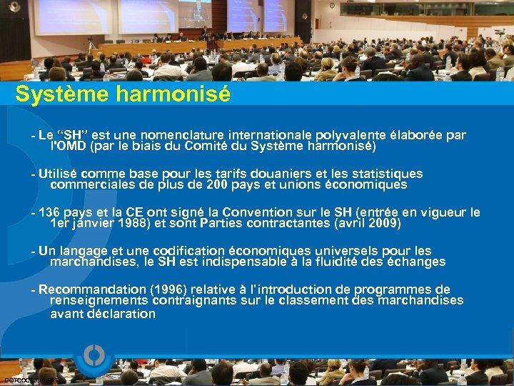 """Système harmonisé - Le """"SH"""" est une nomenclature internationale polyvalente élaborée par l'OMD (par"""