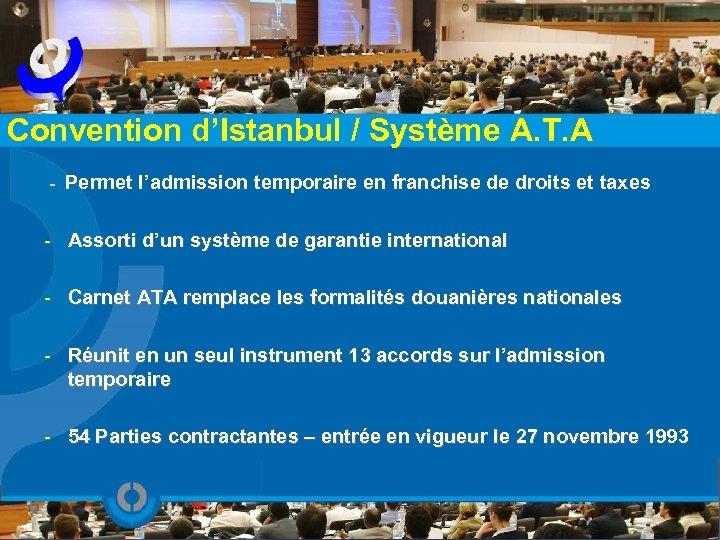 Convention d'Istanbul / Système A. T. A - Permet l'admission temporaire en franchise de