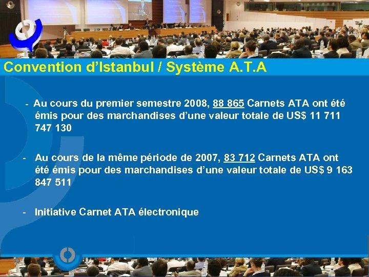 Convention d'Istanbul / Système A. T. A - Au cours du premier semestre 2008,
