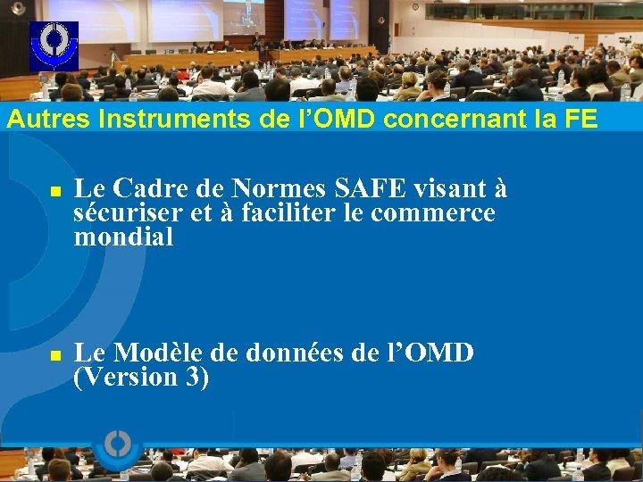 Autres Instruments de l'OMD concernant la FE n n Le Cadre de Normes SAFE