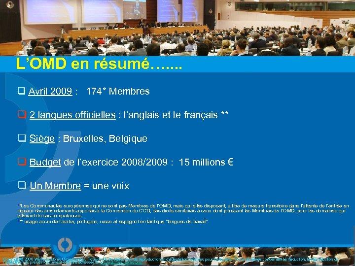 L'OMD en résumé…. . q Avril 2009 : 174* Membres q 2 langues officielles