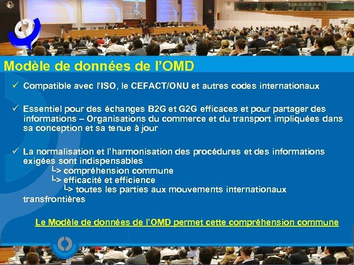 Modèle de données de l'OMD ü Compatible avec l'ISO, le CEFACT/ONU et autres codes