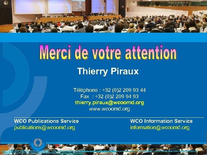 Thierry Piraux Téléphone : +32 (0)2 209 93 44 Fax : +32 (0)2