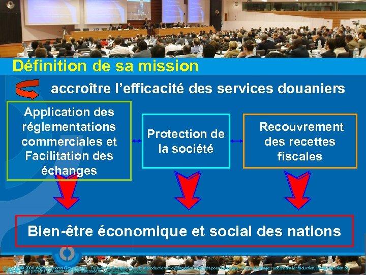 Définition de sa mission accroître l'efficacité des services douaniers Application des réglementations commerciales et