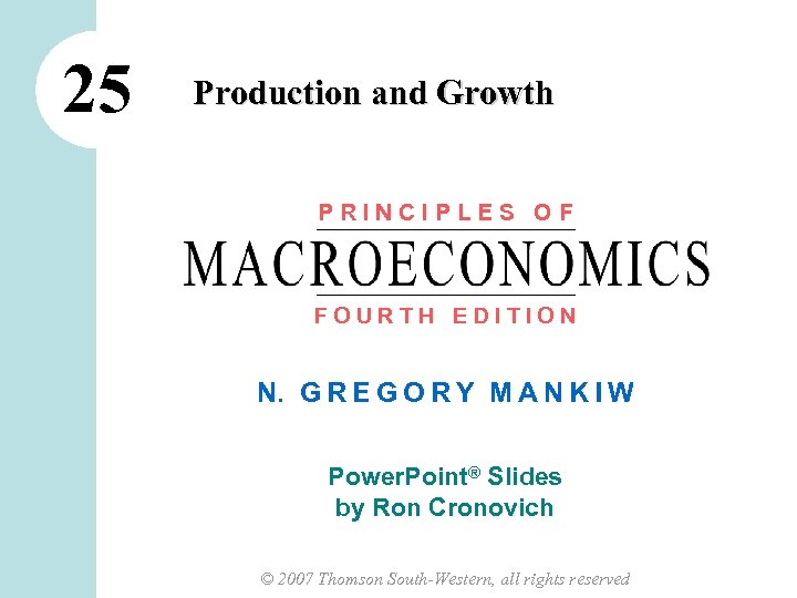 25 Production and Growth PRINCIPLES OF FOURTH EDITION N. G R E G O
