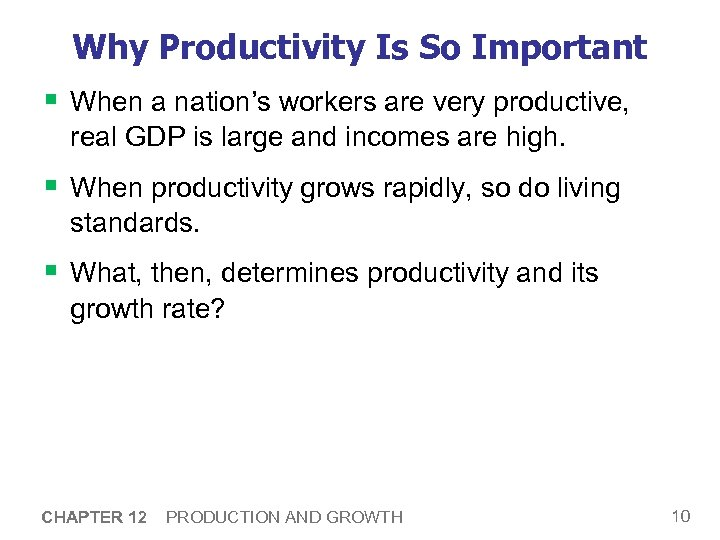 Why Productivity Is So Important § When a nation's workers are very productive, real