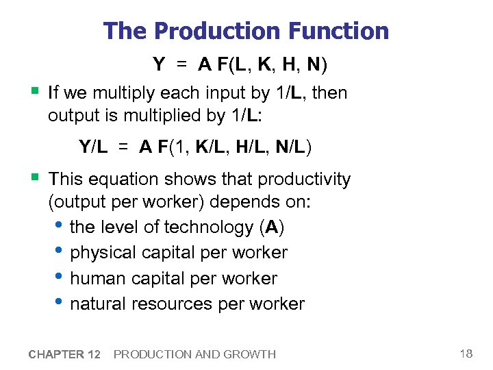 The Production Function Y = A F(L, K, H, N) § If we multiply