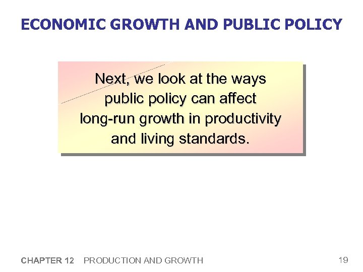 ECONOMIC GROWTH AND PUBLIC POLICY Next, we look at the ways public policy can