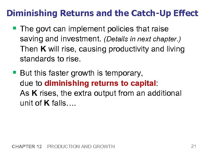 Diminishing Returns and the Catch-Up Effect § The govt can implement policies that raise