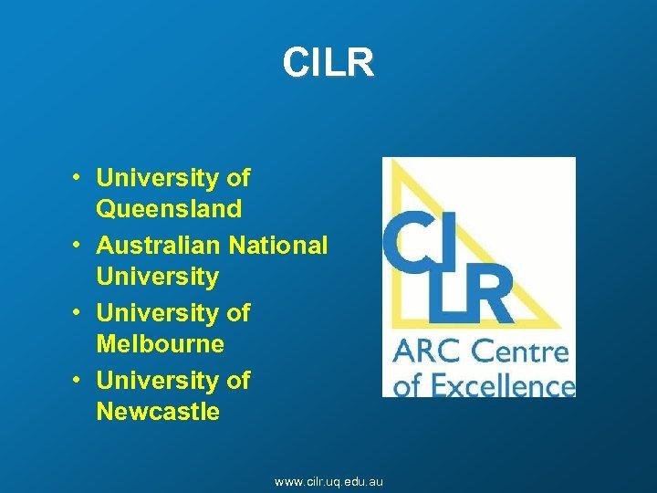CILR • University of Queensland • Australian National University • University of Melbourne •