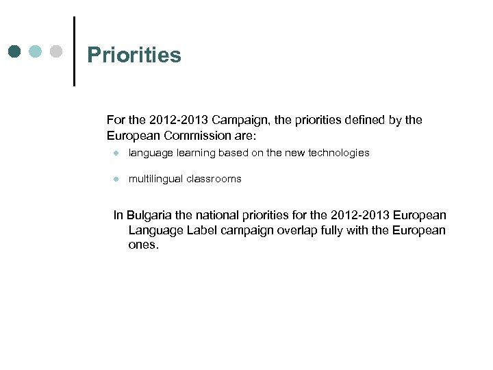 Priorities For the 2012 -2013 Campaign, the priorities defined by the European Commission are: