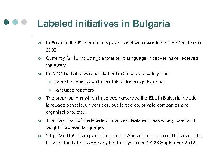 Labeled initiatives in Bulgaria ¢ In Bulgaria the European Language Label was awarded for