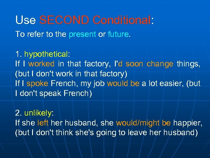 Use SECOND Conditional: To refer to the present or future. 1. hypothetical: If I