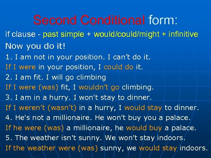 Second Conditional form: if clause - past simple + would/could/might + infinitive Now you