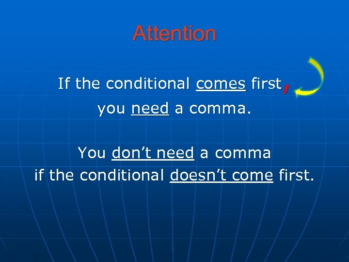 Attention , If the conditional comes first you need a comma. You don't need